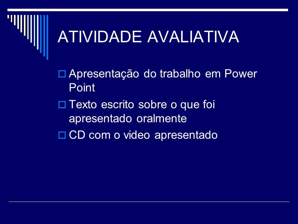 ATIVIDADE AVALIATIVA Apresentação do trabalho em Power Point Texto escrito sobre o que foi apresentado oralmente CD com o video apresentado