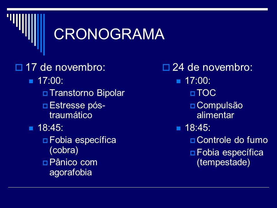 CRONOGRAMA 17 de novembro: 17:00: Transtorno Bipolar Estresse pós- traumático 18:45: Fobia específica (cobra) Pânico com agorafobia 24 de novembro: 17