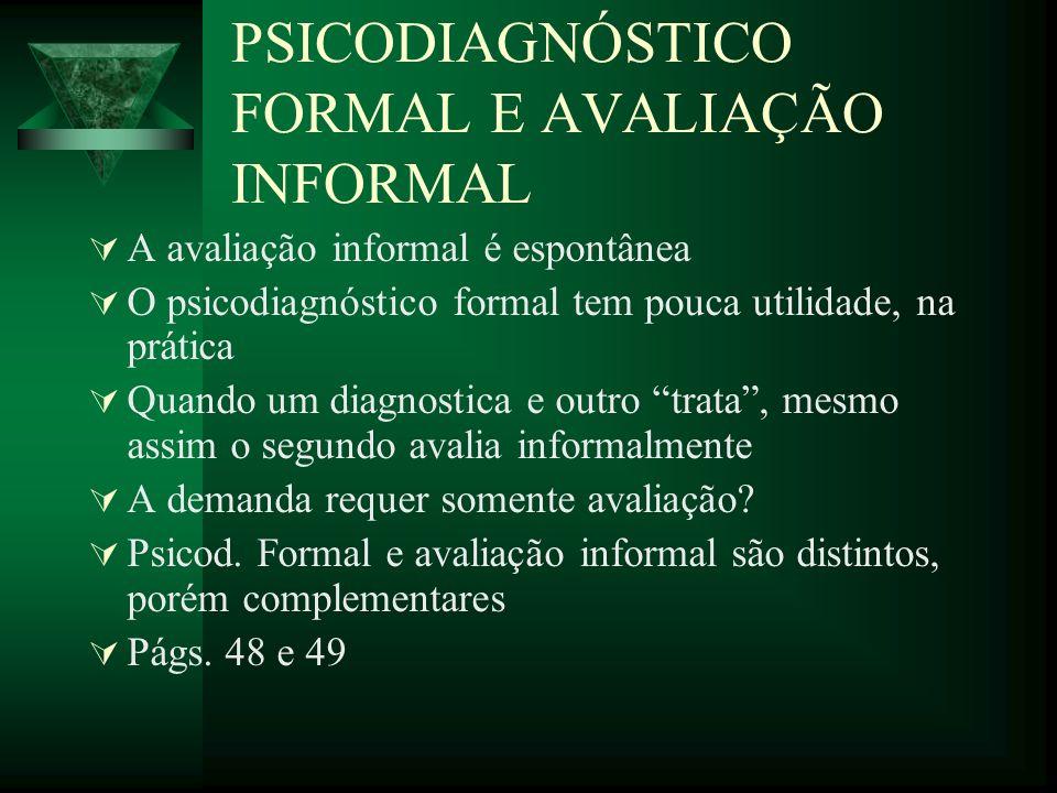 PSICODIAGNÓSTICO FORMAL E AVALIAÇÃO INFORMAL A avaliação informal é espontânea O psicodiagnóstico formal tem pouca utilidade, na prática Quando um dia