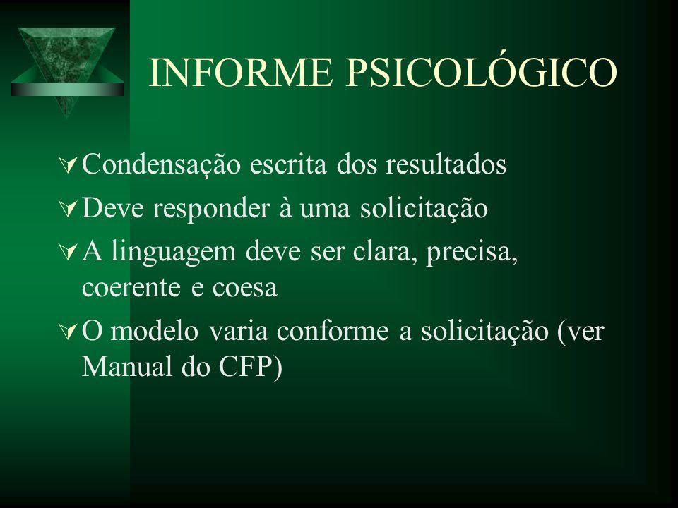 INFORME PSICOLÓGICO Condensação escrita dos resultados Deve responder à uma solicitação A linguagem deve ser clara, precisa, coerente e coesa O modelo