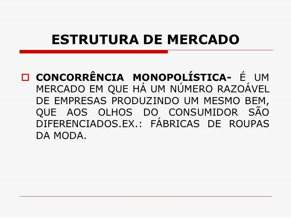 ESTRUTURA DE MERCADO CONCORRÊNCIA MONOPOLÍSTICA- É UM MERCADO EM QUE HÁ UM NÚMERO RAZOÁVEL DE EMPRESAS PRODUZINDO UM MESMO BEM, QUE AOS OLHOS DO CONSU