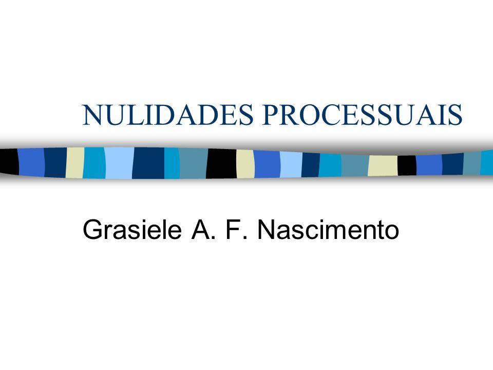 NULIDADES PROCESSUAIS Grasiele A. F. Nascimento