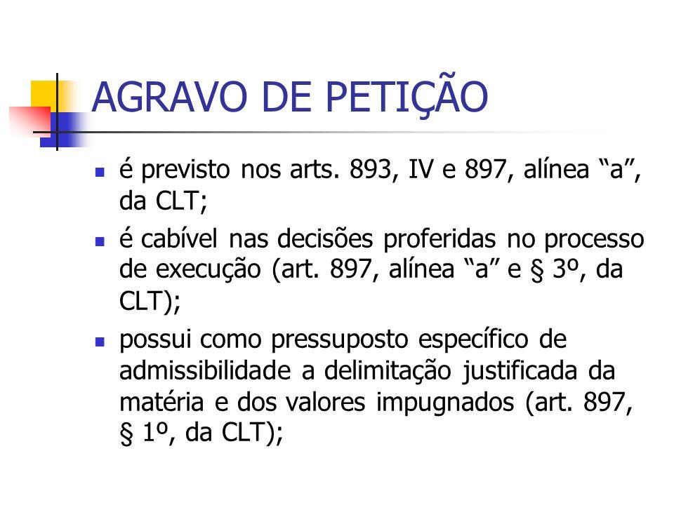 AGRAVO DE PETIÇÃO é previsto nos arts. 893, IV e 897, alínea a, da CLT; é cabível nas decisões proferidas no processo de execução (art. 897, alínea a