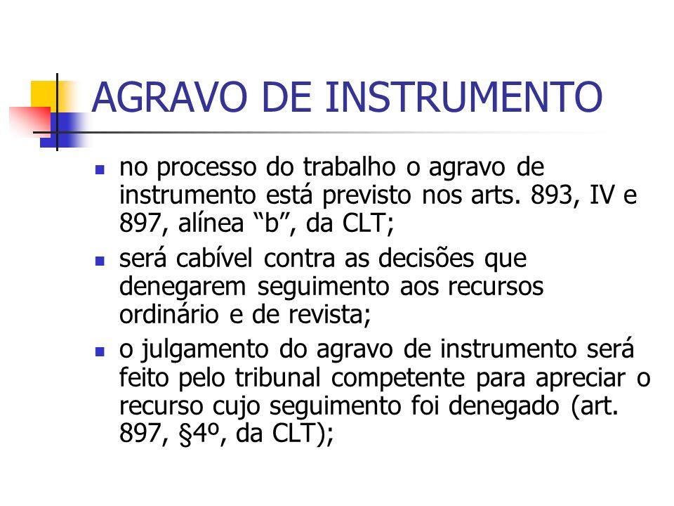 AGRAVO DE INSTRUMENTO no processo do trabalho o agravo de instrumento está previsto nos arts. 893, IV e 897, alínea b, da CLT; será cabível contra as