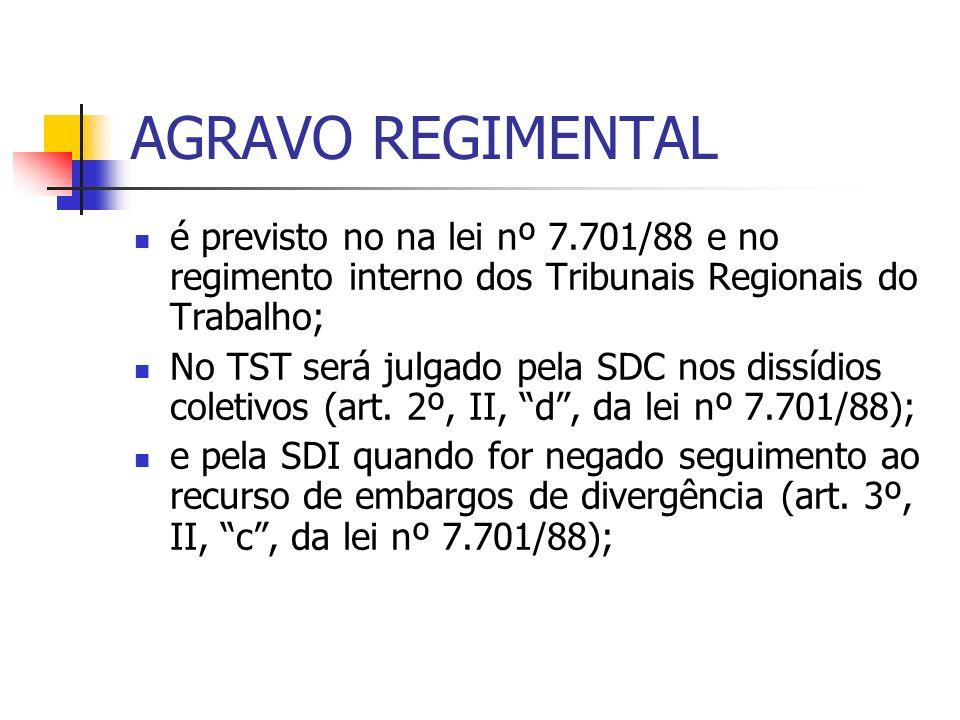 AGRAVO REGIMENTAL é previsto no na lei nº 7.701/88 e no regimento interno dos Tribunais Regionais do Trabalho; No TST será julgado pela SDC nos dissídios coletivos (art.