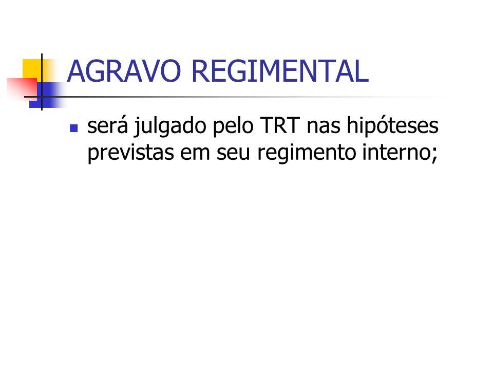 AGRAVO REGIMENTAL será julgado pelo TRT nas hipóteses previstas em seu regimento interno;