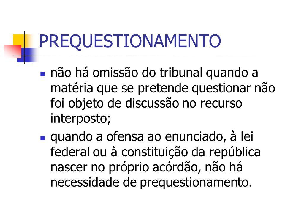 PREQUESTIONAMENTO não há omissão do tribunal quando a matéria que se pretende questionar não foi objeto de discussão no recurso interposto; quando a o