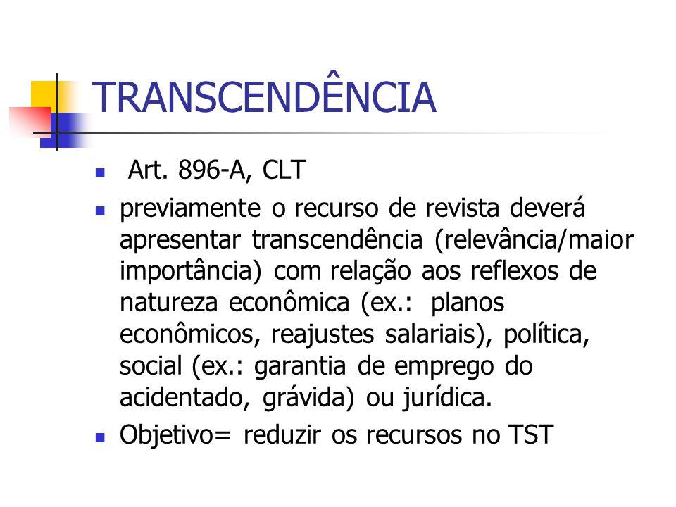 TRANSCENDÊNCIA Art. 896-A, CLT previamente o recurso de revista deverá apresentar transcendência (relevância/maior importância) com relação aos reflex