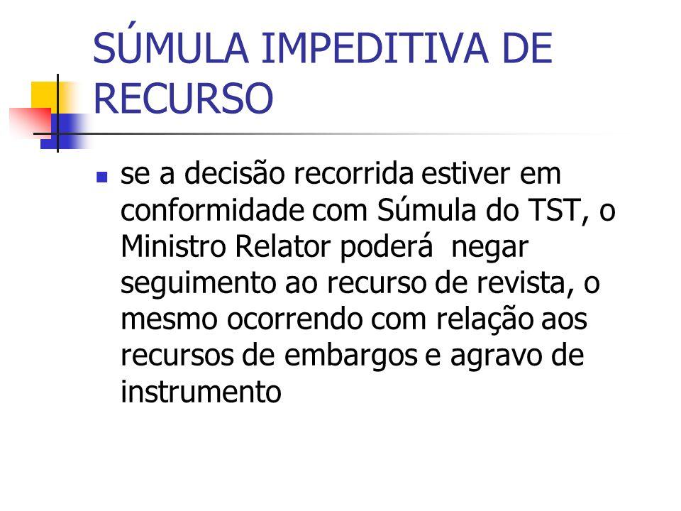 SÚMULA IMPEDITIVA DE RECURSO se a decisão recorrida estiver em conformidade com Súmula do TST, o Ministro Relator poderá negar seguimento ao recurso d