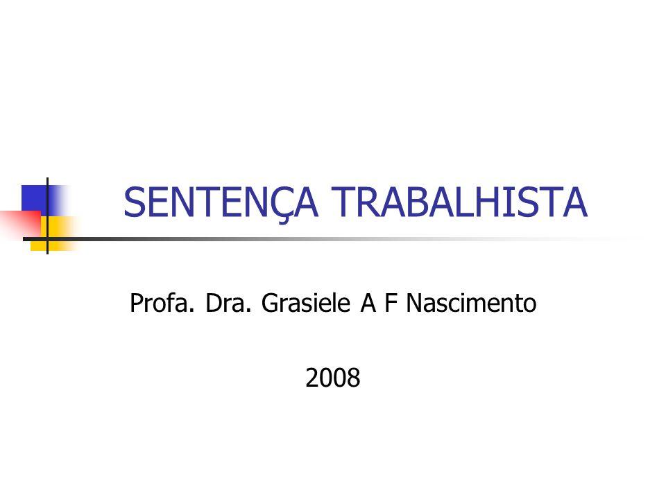 SENTENÇA TRABALHISTA Profa. Dra. Grasiele A F Nascimento 2008