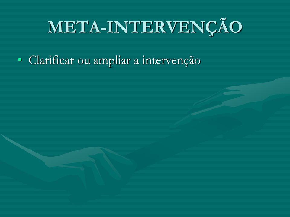 META-INTERVENÇÃO Clarificar ou ampliar a intervençãoClarificar ou ampliar a intervenção