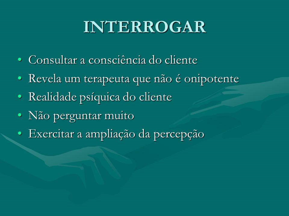 INTERROGAR Consultar a consciência do clienteConsultar a consciência do cliente Revela um terapeuta que não é onipotenteRevela um terapeuta que não é