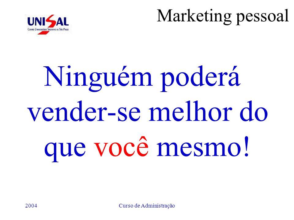 2004Curso de Administração Marketing pessoal Ninguém poderá vender-se melhor do que você mesmo!