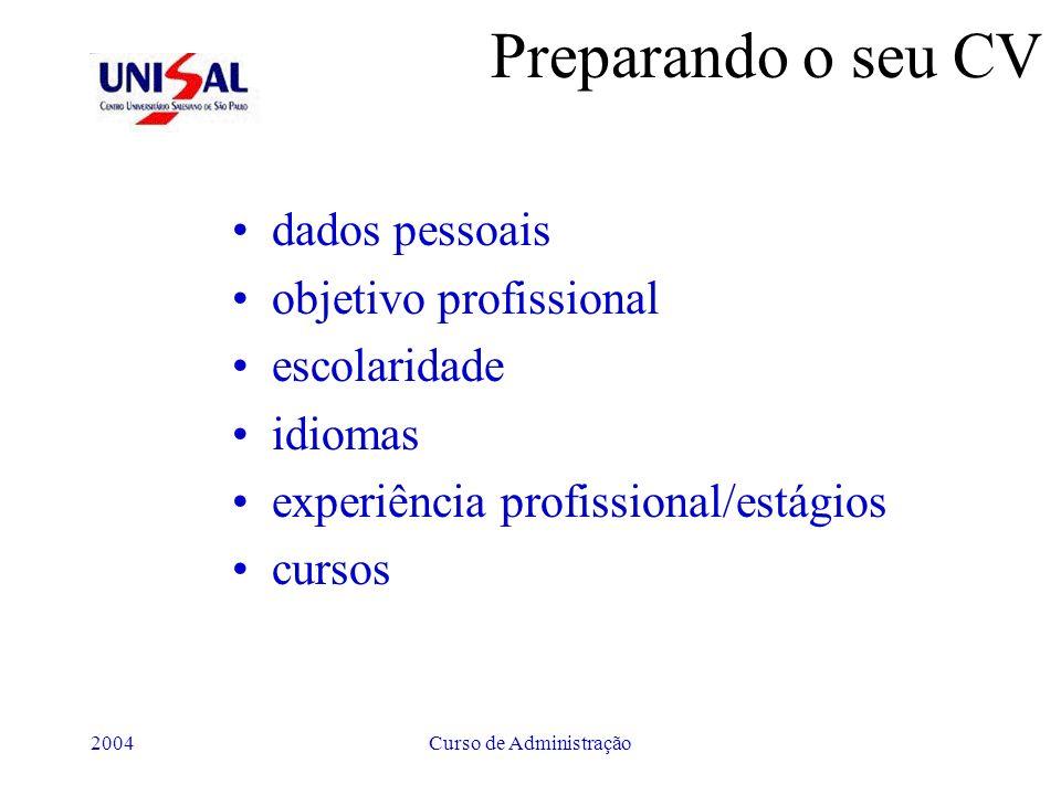 2004Curso de Administração Preparando o seu CV dados pessoais objetivo profissional escolaridade idiomas experiência profissional/estágios cursos