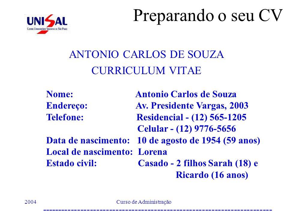 2004Curso de Administração Preparando o seu CV ANTONIO CARLOS DE SOUZA CURRICULUM VITAE Nome: Antonio Carlos de Souza Endereço: Av. Presidente Vargas,