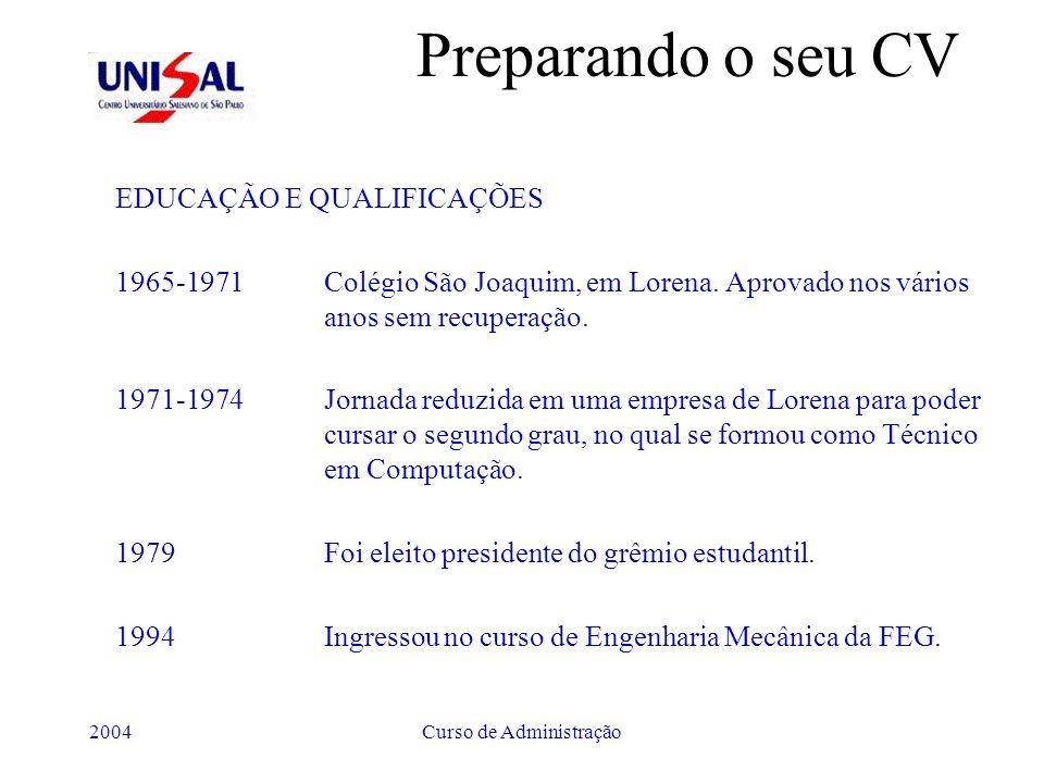 2004Curso de Administração Preparando o seu CV EDUCAÇÃO E QUALIFICAÇÕES 1965-1971 Colégio São Joaquim, em Lorena. Aprovado nos vários anos sem recuper