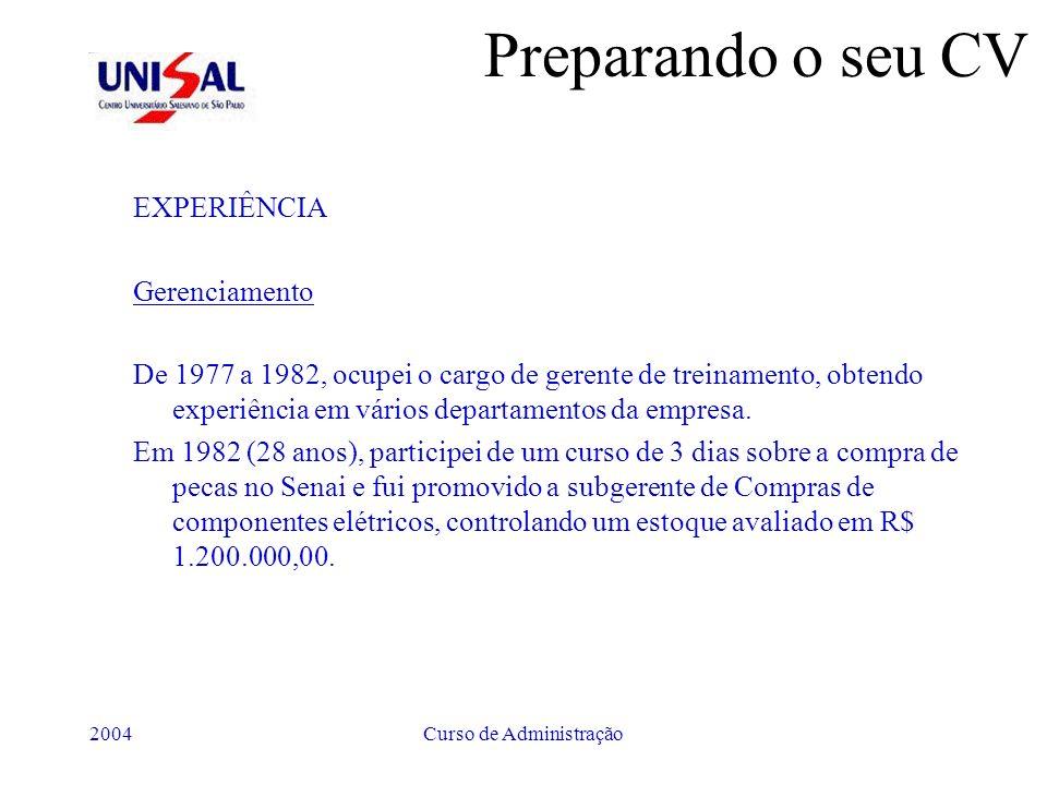 2004Curso de Administração Preparando o seu CV EXPERIÊNCIA Gerenciamento De 1977 a 1982, ocupei o cargo de gerente de treinamento, obtendo experiência