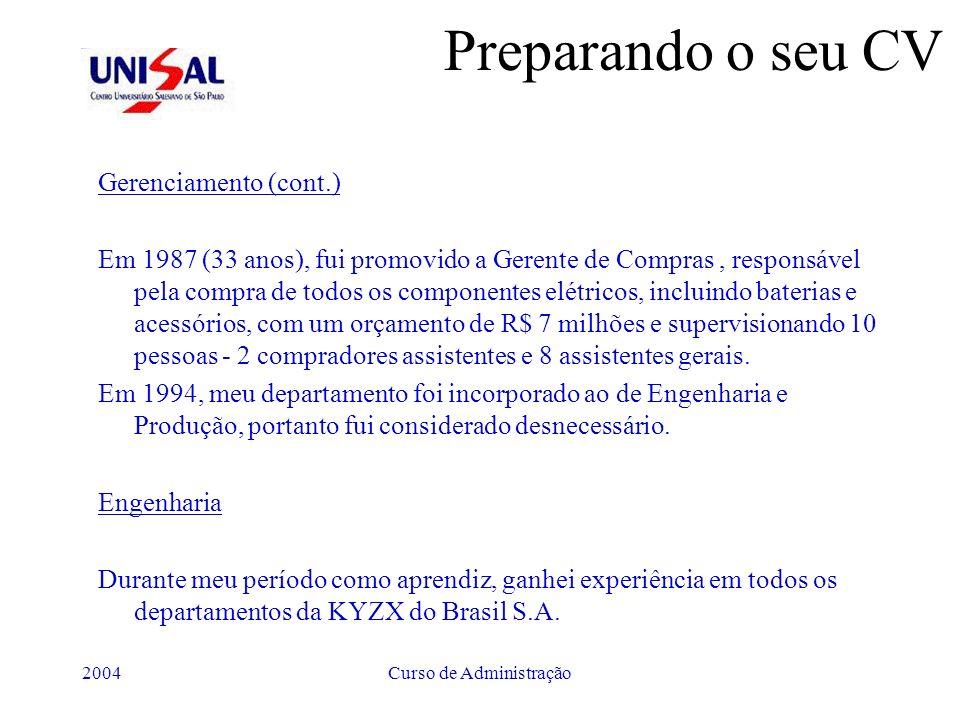 2004Curso de Administração Preparando o seu CV Gerenciamento (cont.) Em 1987 (33 anos), fui promovido a Gerente de Compras, responsável pela compra de