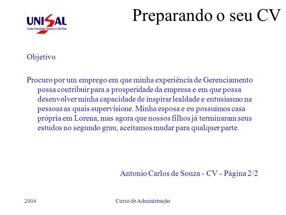 2004Curso de Administração Preparando o seu CV Objetivo Procuro por um emprego em que minha experiência de Gerenciamento possa contribuir para a prosp