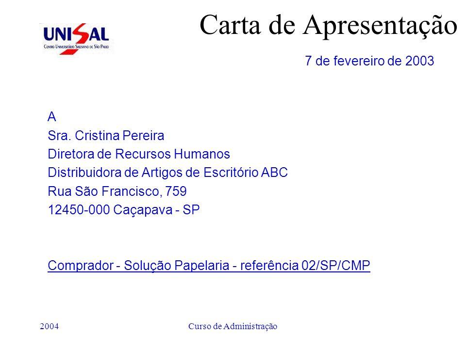 2004Curso de Administração Carta de Apresentação 7 de fevereiro de 2003 A Sra. Cristina Pereira Diretora de Recursos Humanos Distribuidora de Artigos