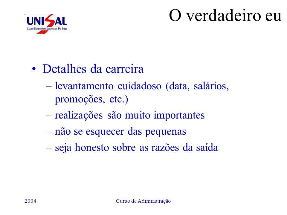 2004Curso de Administração O verdadeiro eu Detalhes da carreira –levantamento cuidadoso (data, salários, promoções, etc.) –realizações são muito impor