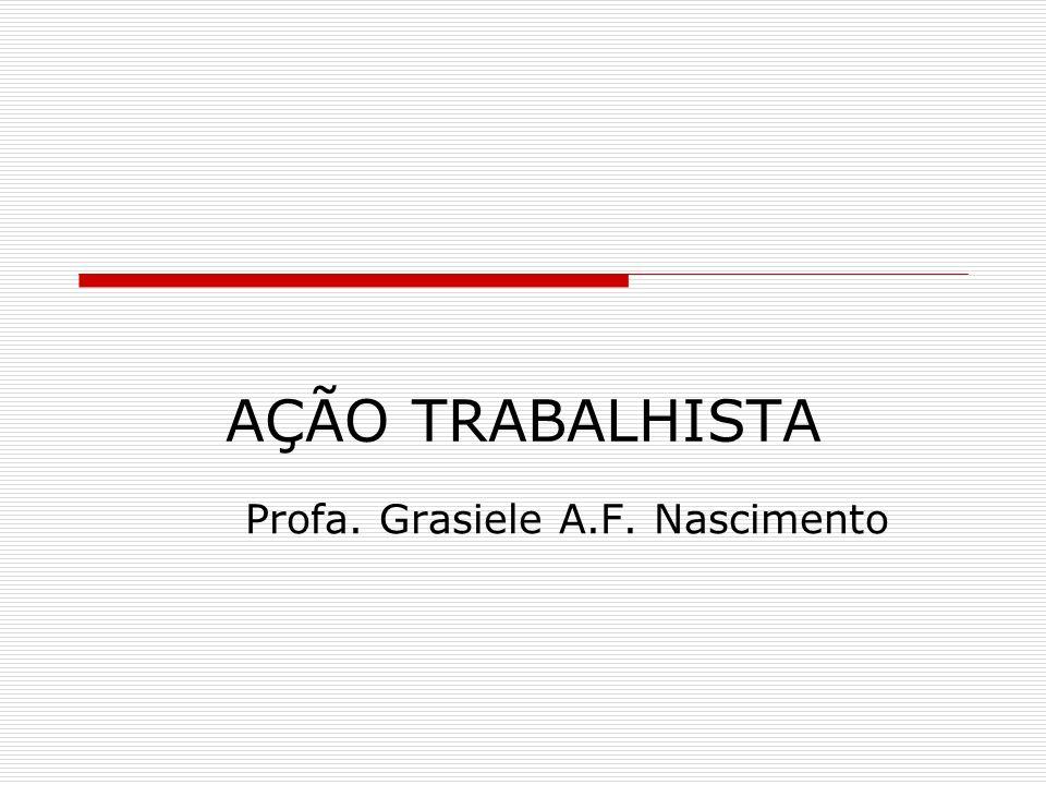 AÇÃO TRABALHISTA Profa. Grasiele A.F. Nascimento