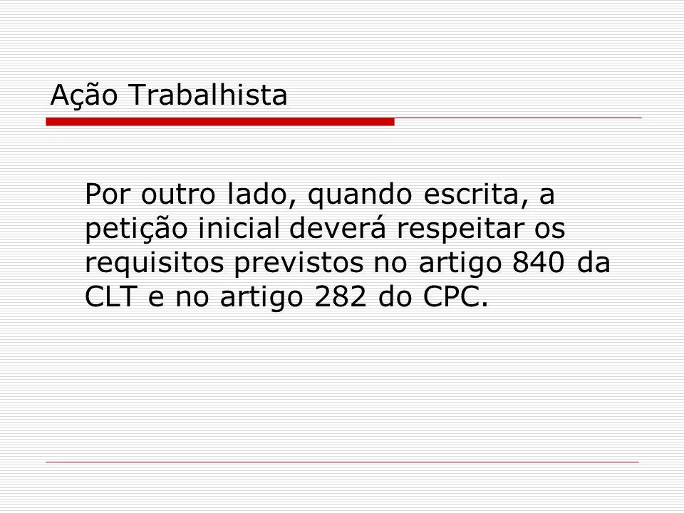 Ação Trabalhista Por outro lado, quando escrita, a petição inicial deverá respeitar os requisitos previstos no artigo 840 da CLT e no artigo 282 do CP