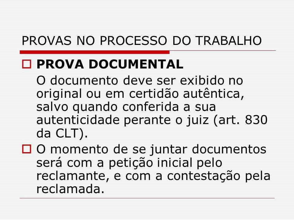 PROVAS NO PROCESSO DO TRABALHO PROVA DOCUMENTAL O documento deve ser exibido no original ou em certidão autêntica, salvo quando conferida a sua autent