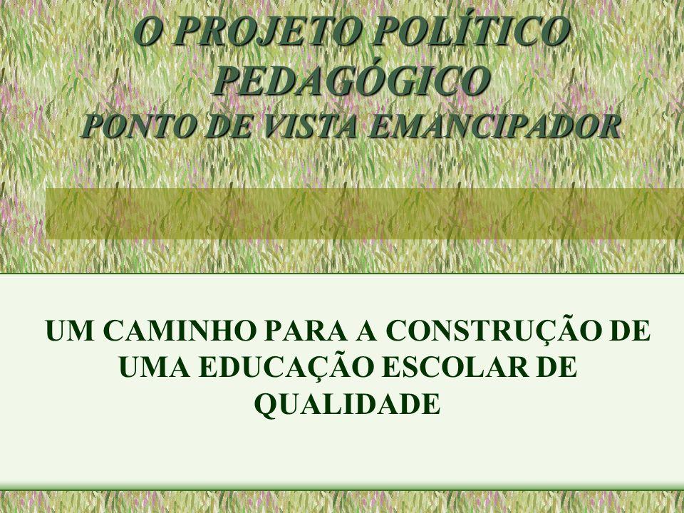 O PROJETO POLÍTICO PEDAGÓGICO PONTO DE VISTA EMANCIPADOR UM CAMINHO PARA A CONSTRUÇÃO DE UMA EDUCAÇÃO ESCOLAR DE QUALIDADE