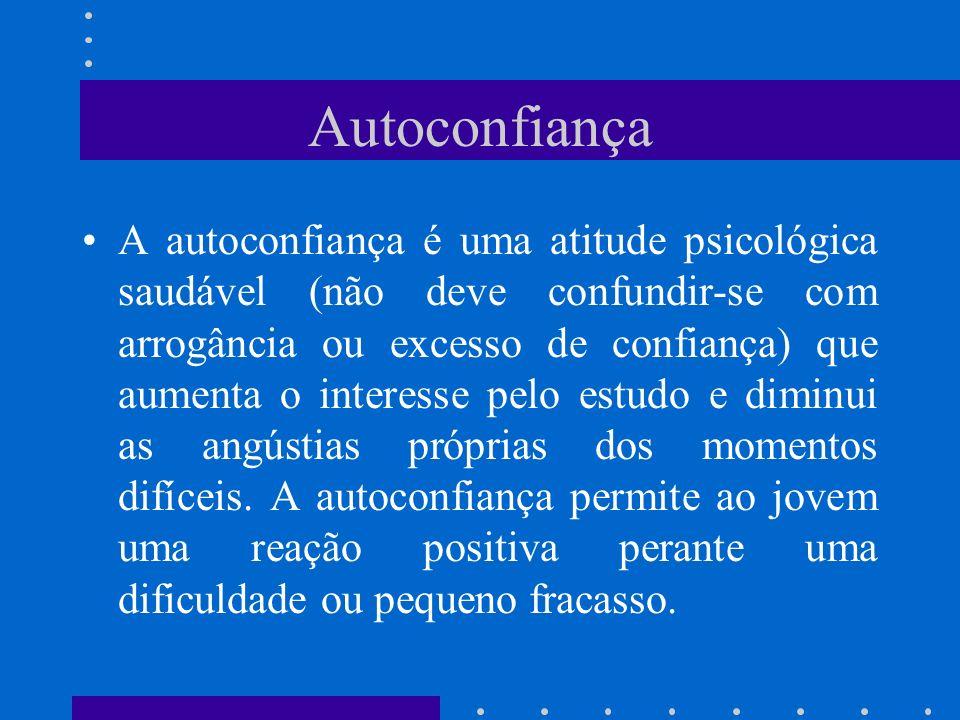 Autoconfiança A autoconfiança é uma atitude psicológica saudável (não deve confundir-se com arrogância ou excesso de confiança) que aumenta o interess