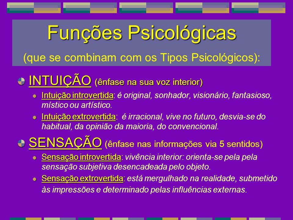 Funções Psicológicas Funções Psicológicas (que se combinam com os Tipos Psicológicos): INTUIÇÃO (ênfase na sua voz interior) Intuição introvertida Int