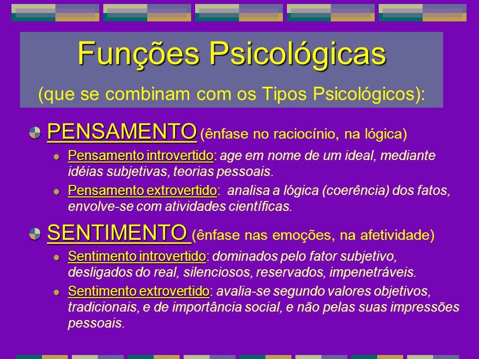 Funções Psicológicas Funções Psicológicas (que se combinam com os Tipos Psicológicos): PENSAMENTO PENSAMENTO (ênfase no raciocínio, na lógica) Pensame