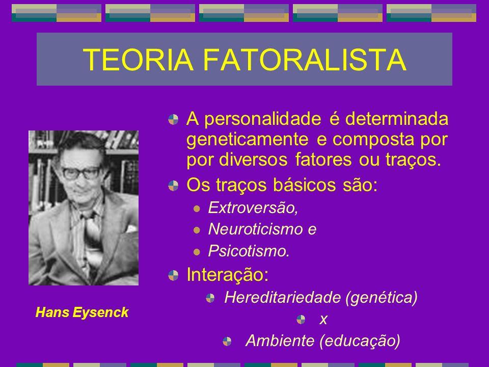 A personalidade é determinada geneticamente e composta por por diversos fatores ou traços. Os traços básicos são: Extroversão, Neuroticismo e Psicotis
