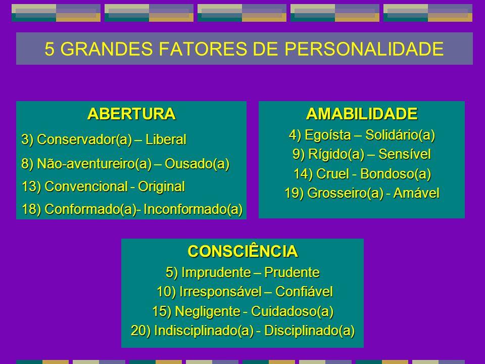 AMABILIDADE 4) Egoísta Solidário(a) 4) Egoísta – Solidário(a) 9) Rígido(a) Sensível 9) Rígido(a) – Sensível 14) CruelBondoso(a) 14) Cruel - Bondoso(a)