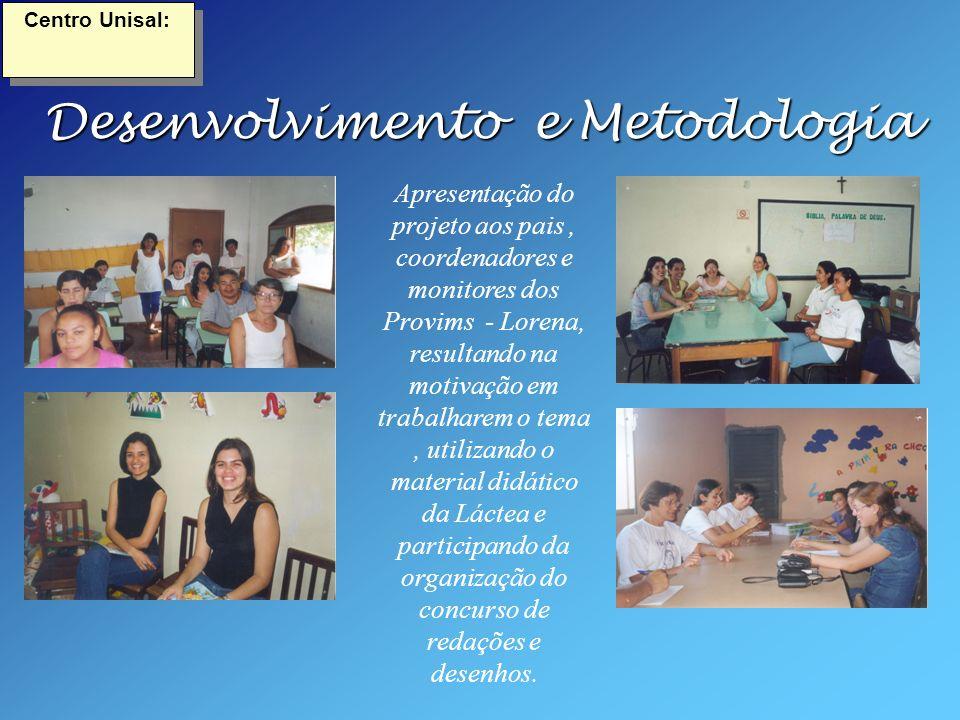 Desenvolvimento e Metodologia Apresentação do projeto aos pais, coordenadores e monitores dos Provims - Lorena, resultando na motivação em trabalharem