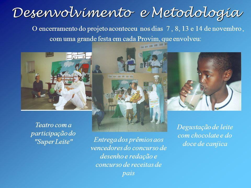 Desenvolvimento e Metodologia Desenvolvimento e Metodologia O encerramento do projeto aconteceu nos dias 7, 8, 13 e 14 de novembro, com uma grande fes