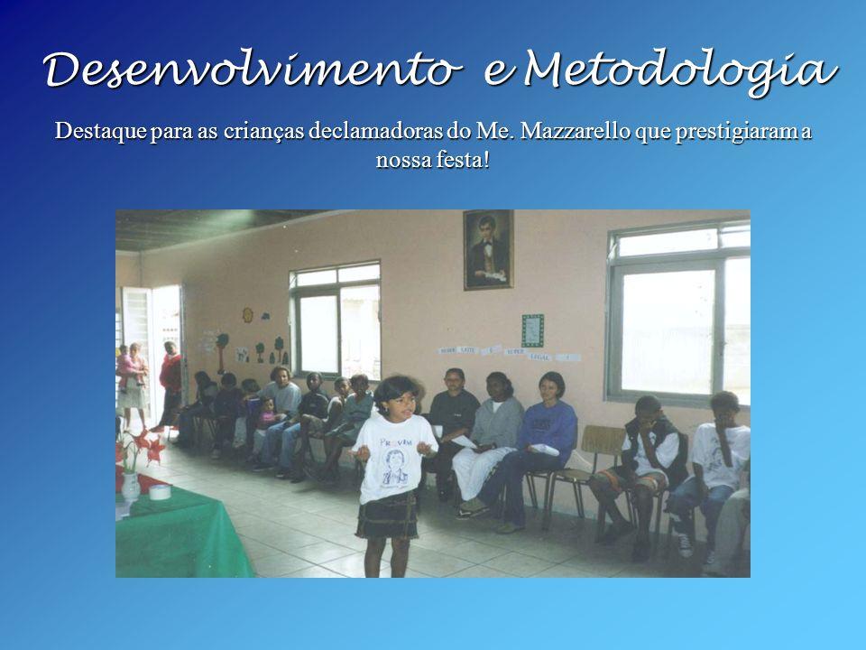 Desenvolvimento e Metodologia Destaque para as crianças declamadoras do Me. Mazzarello que prestigiaram a nossa festa! Desenvolvimento e Metodologia D