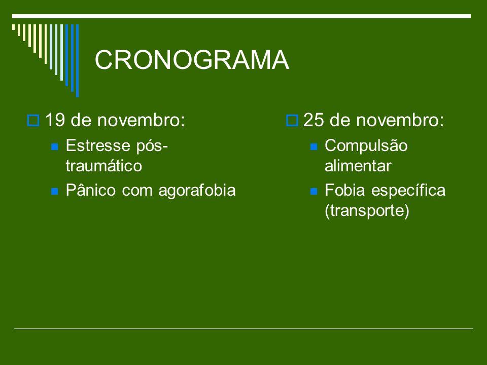 CRONOGRAMA 19 de novembro: Estresse pós- traumático Pânico com agorafobia 25 de novembro: Compulsão alimentar Fobia específica (transporte)
