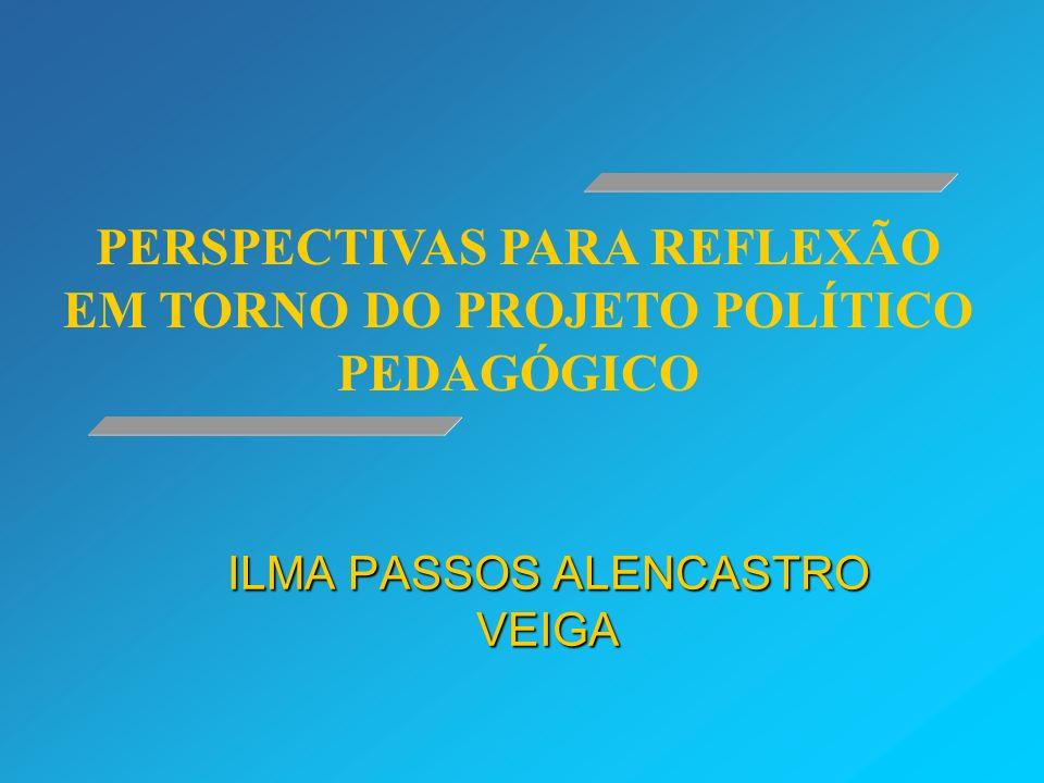 ILMA PASSOS ALENCASTRO VEIGA PERSPECTIVAS PARA REFLEXÃO EM TORNO DO PROJETO POLÍTICO PEDAGÓGICO