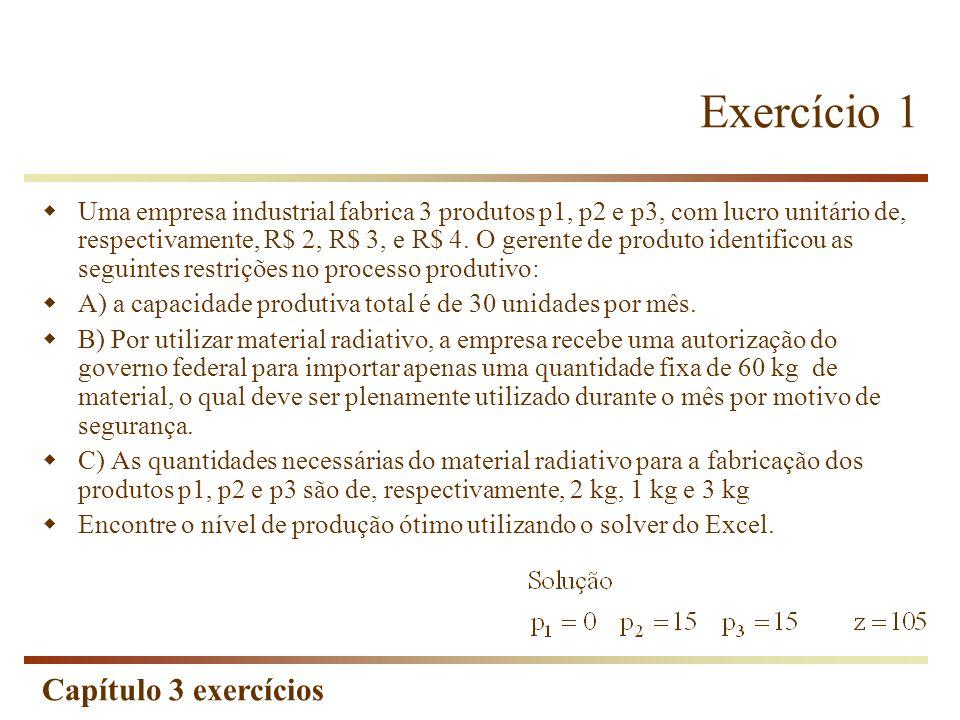 Capítulo 3 exercícios Exercício 1 Uma empresa industrial fabrica 3 produtos p1, p2 e p3, com lucro unitário de, respectivamente, R$ 2, R$ 3, e R$ 4. O