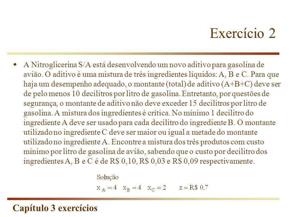 Capítulo 3 exercícios Exercício 2 A Nitroglicerina S/A está desenvolvendo um novo aditivo para gasolina de avião. O aditivo é uma mistura de três ingr