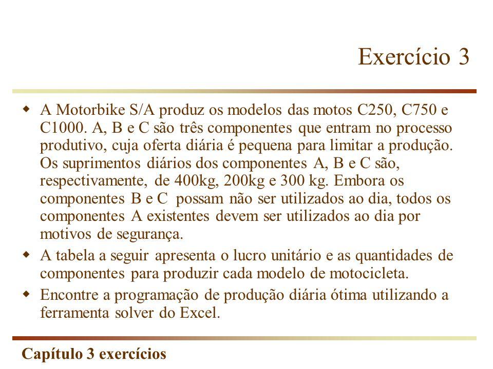 Capítulo 3 exercícios Exercício 3 A Motorbike S/A produz os modelos das motos C250, C750 e C1000. A, B e C são três componentes que entram no processo