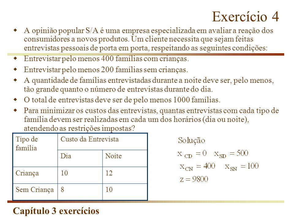 Capítulo 3 exercícios Exercício 4 A opinião popular S/A é uma empresa especializada em avaliar a reação dos consumidores a novos produtos. Um cliente