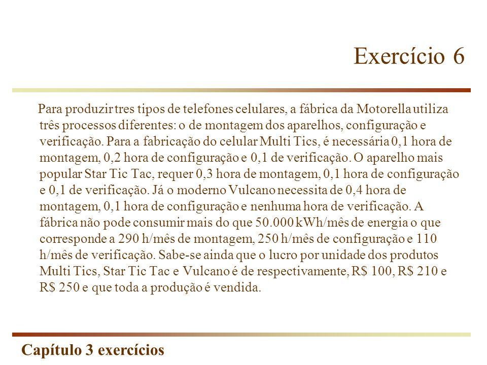Capítulo 3 exercícios Exercício 6 Para produzir tres tipos de telefones celulares, a fábrica da Motorella utiliza três processos diferentes: o de mont