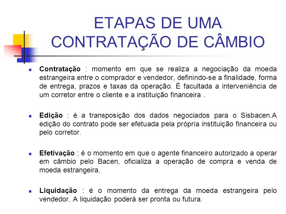 ETAPAS DE UMA CONTRATAÇÃO DE CÂMBIO Contratação : momento em que se realiza a negociação da moeda estrangeira entre o comprador e vendedor, definindo-