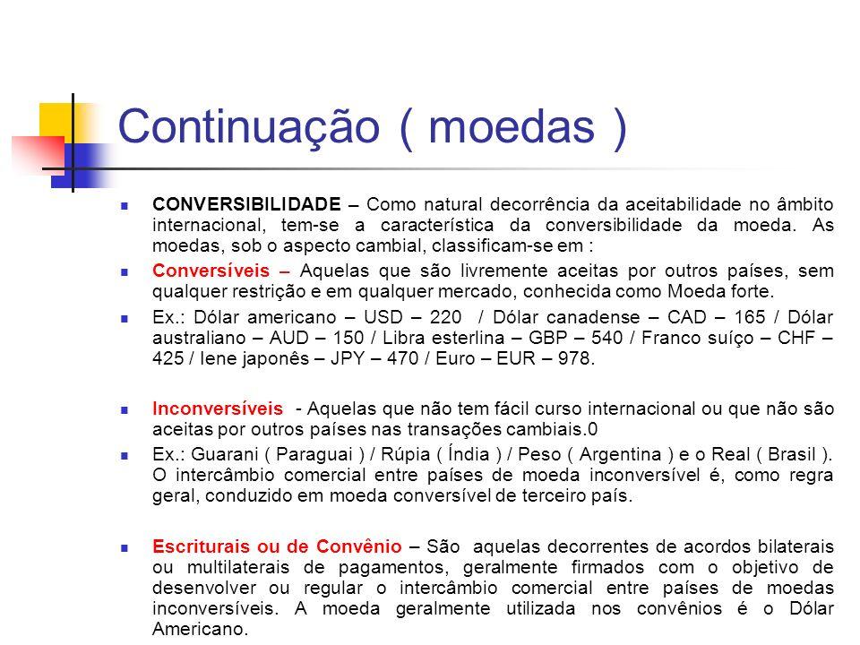 Continuação ( moedas ) CONVERSIBILIDADE – Como natural decorrência da aceitabilidade no âmbito internacional, tem-se a característica da conversibilid