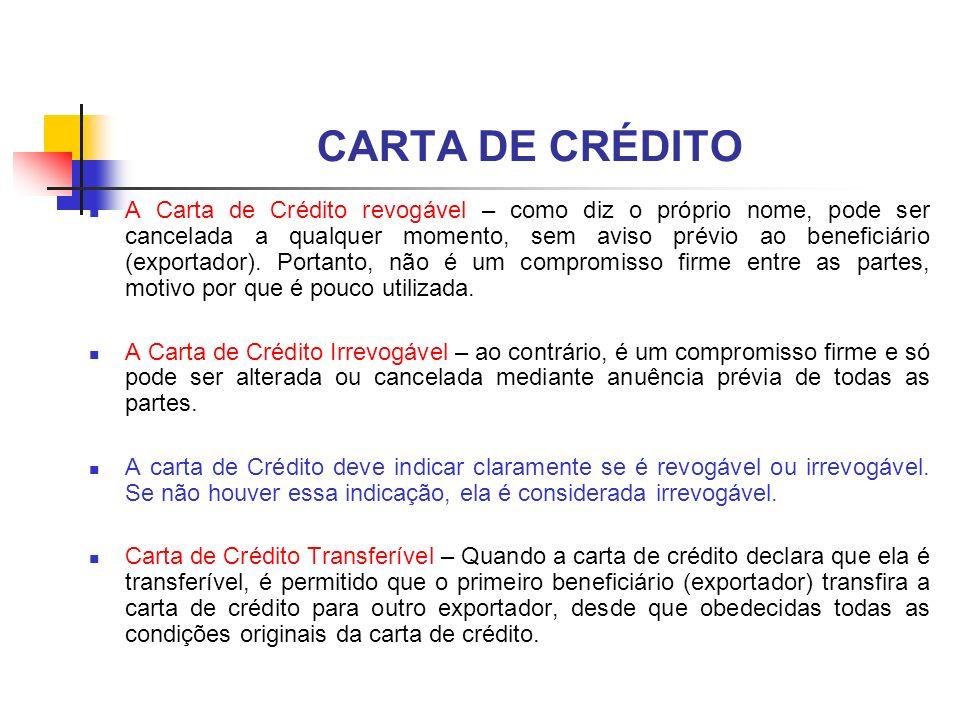 CARTA DE CRÉDITO A Carta de Crédito revogável – como diz o próprio nome, pode ser cancelada a qualquer momento, sem aviso prévio ao beneficiário (expo