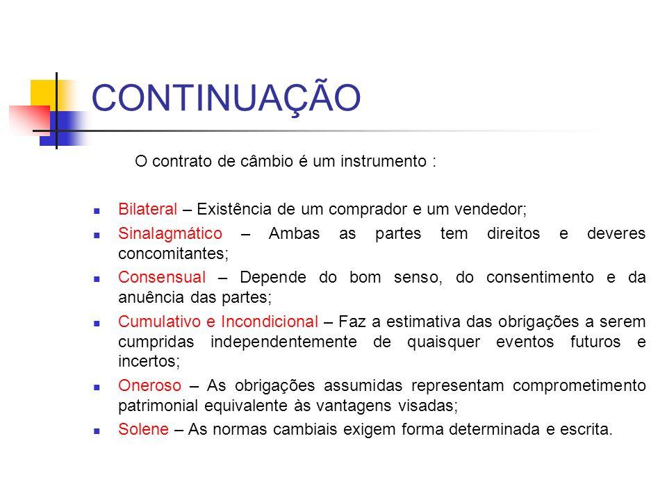 CONTINUAÇÃO O contrato de câmbio é um instrumento : Bilateral – Existência de um comprador e um vendedor; Sinalagmático – Ambas as partes tem direitos