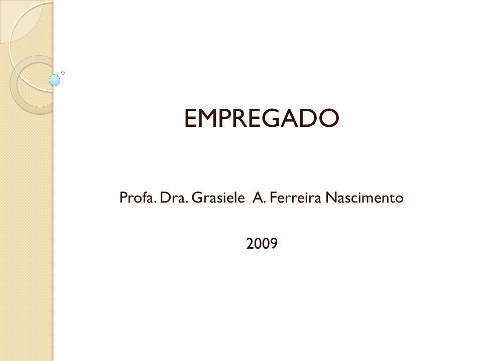 EMPREGADO Profa. Dra. Grasiele A. Ferreira Nascimento 2009