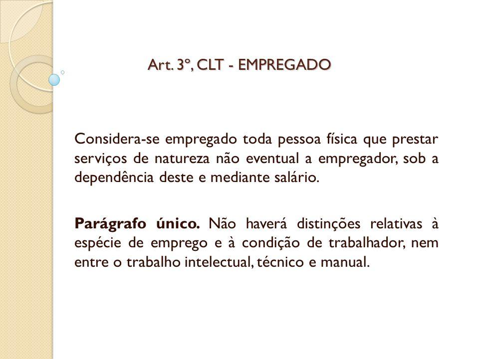 Art. 3º, CLT - EMPREGADO Considera-se empregado toda pessoa física que prestar serviços de natureza não eventual a empregador, sob a dependência deste